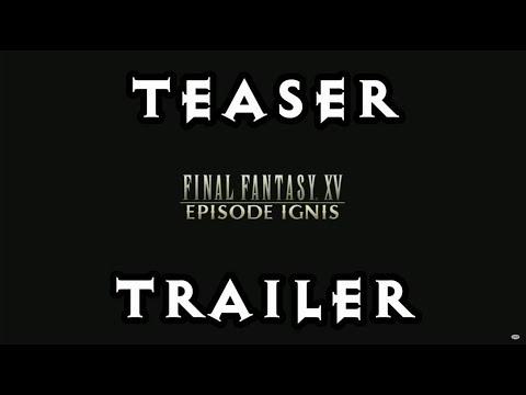 EPISODE IGNIS - Teaser Trailer & Release date! Final Fantasy XV