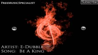 E-Dubble - Be A King (No Copyright + Download)
