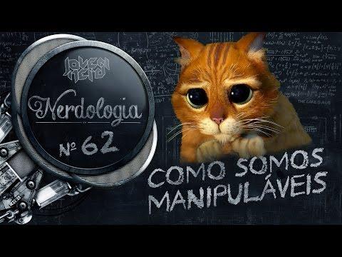 Como somos manipuláveis   Nerdologia 62