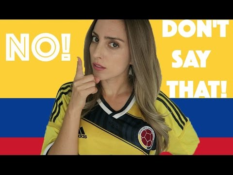 NEVER SAY THAT TO COLOMBIANS!