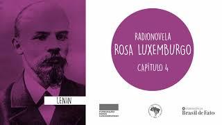 Radionovela Rosa Luxemburgo | Capítulo 4 | Lênin