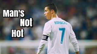 Cristiano Ronaldo - Man's Not Hot