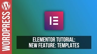 Elementor for Wordpress: Templates Tutorial