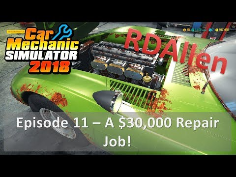 Car Mechanic Simulator 2018 E11 - A $30,000 Dollar Repair Job!!!???