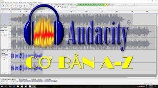 ONLINE- Hướng dẫn xử lý âm thanh với Audacity cơ bản từ A-Z
