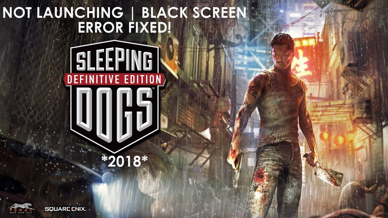 [Fixed] NOT LAUNCHING | Black Screen Error Sleeping Dogs Definitive Edition  |2018|
