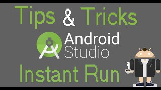 Android Studio Tips & Tricks - Instant Run