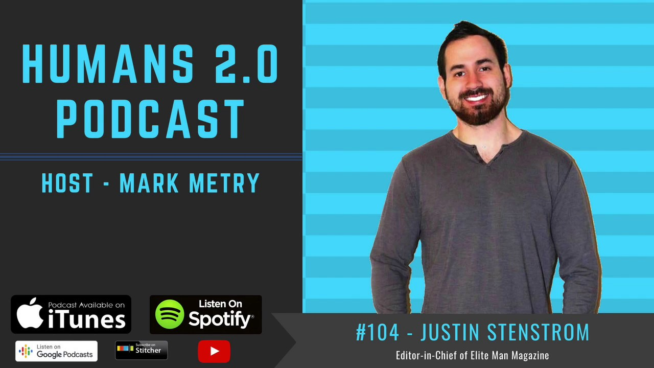 #104 - Justin Stenstrom | Dear Men, Embrace Life and Become an Elite Man  Today