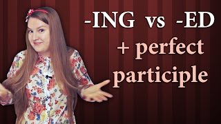 English Grammar - Present And Past Participle + Perfect Participle, Ing Vs Ed, Doing And Done