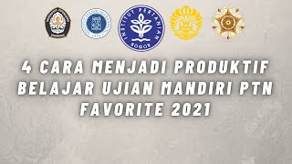 4 CARA MENJADI PRODUKTIF BELAJAR UJIAN MANDIRI PTN FAVORITE 2021