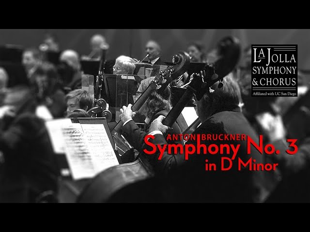 Anton Bruckner's Symphony No. 3 in D Minor - La Jolla Symphony and Chorus