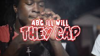 "ABG ILL WILL ""THEY CAP"" OFFICIAL VIDEO"