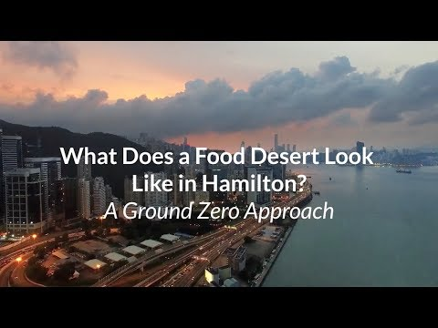 What does a Food Desert Look Like in Hamilton: A Ground Zero Approach