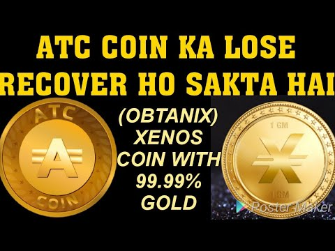 ATC COIN KA LOSE इस वीडियो को देखने से RECOVER HO SAKTA HAI(OBTANIX) XENOS  COIN WITH 99.99% GOLD