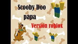 Scooby Doo Papa version ROBLOX