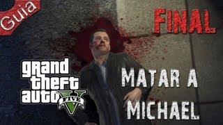Grand Theft Auto 5 FINAL Matar a Michael Walkthrough parte 50 Español