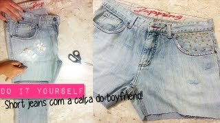 DIY - Short jeans com a calça do boyfriend por Tuka Sampaio