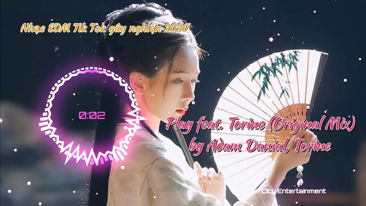 Download Play feat. Torine (Original Mix) by Adam Danial, Torine   Nhạc EDM Tik Tok gây nghiện Douyin 2020