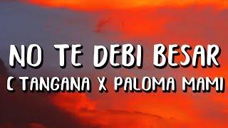 C. Tangana, Paloma Mami, Alizzz - No Te Debi Besar (Letra)