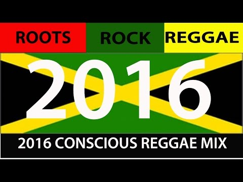 2016 CONSCIOUS ROOTS ROCK REGGAE MIX (Chronixx, Sizzla, Vybz