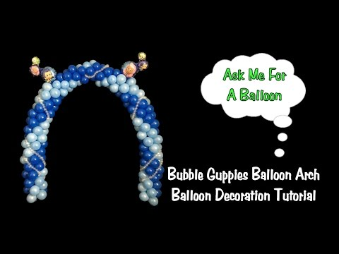 How To Make A Balloon Arch for Bubble Guppies Party - Balloon Decoration Tutorial