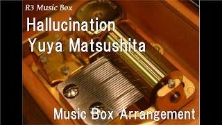 Hallucination/Yuya Matsushita [Music Box]