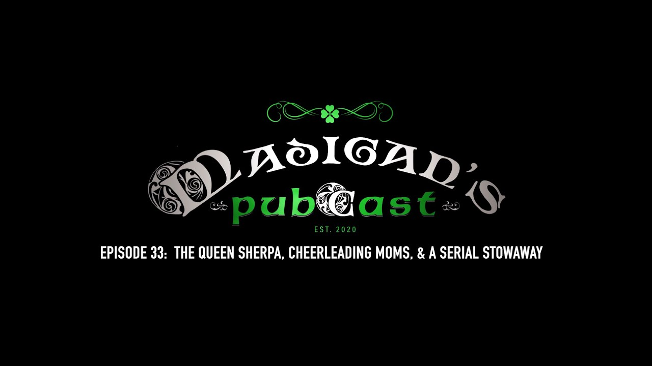 Download Madigan's Pubcast, EP33: The Queen Sherpa, Cheerleading Moms, & A Serial Stowaway