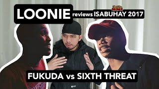 LOONIE | BREAK IT DOWN: Rap Battle Review E148 | ISABUHAY 2017: FUKUDA vs SIXTH THREAT