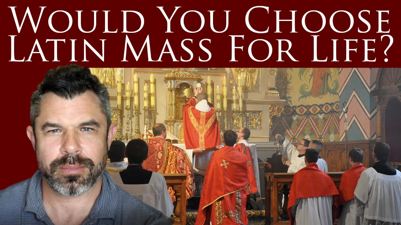 Would You Choose Latin Mass For Life?