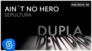 Sepultura - Ain't no Hero (Dupla Identidade) [Áudio Oficial]