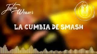 La Cumbia De Smash - Justin Weaver