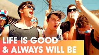 LIFE IS GOOD & ALWAYS WILL BE (Official Music Video)