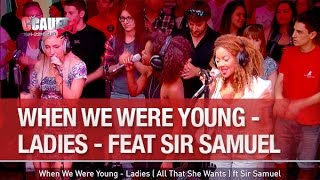 When We Were Young - Ladies ( All That She Wants ) ft Sir Samuel - C'Cauet sur NRJ