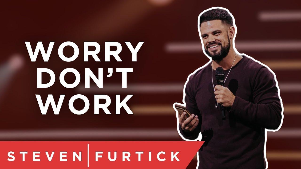 Worry Don't Work | Pastor Steven Furtick