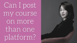 Online Course Software: Can I post my course on more than one platform?