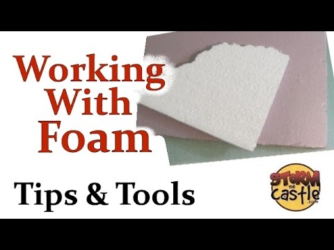 Working with Foam: Tips and Tools