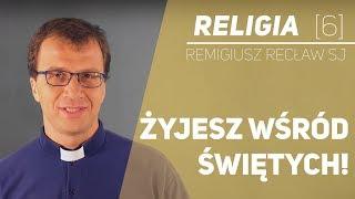Żyjesz wśród świętych! - Religia [06] - o. Remigiusz Recław SJ