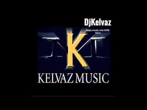 Naija Latest Music Mix 2016