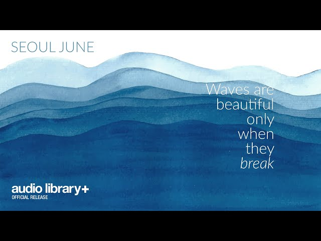 Waves Are Beautiful Only When They Break (FREE MUSIC) — Seoul June [Audio Library Release]