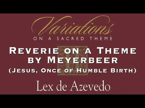03 Reverie on a Theme by Meyerbeer Jesus, Once of Humble Birth | Variations II | Lex de Azevedo