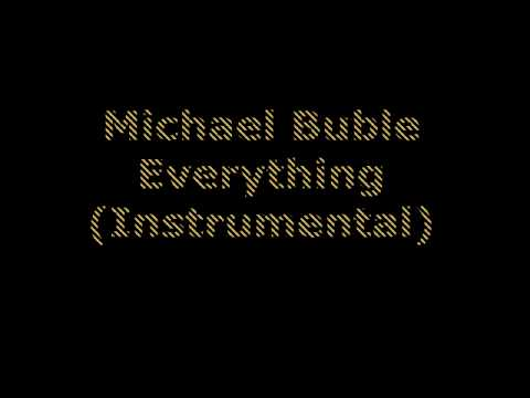 Michael Buble  Everything Instrumental