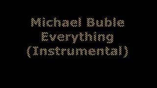 Michael Buble - Everything (Instrumental)