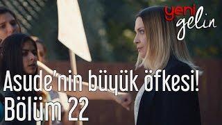 Yeni Gelin 22. Bölüm - Asude'nin Büyük Öfkesi!