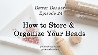 Better Beader Episode 24 - How to Store and Organize Your Beads