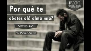 ¿Por qué te abates, oh alma mía? - Salmo 42 / Ps Plinio R. Orozco