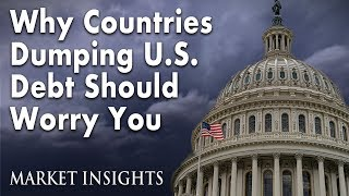 Why Countries Dumping US Debt Should Worry You