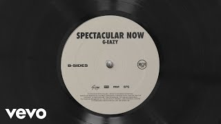 G-Eazy - Spectacular Now