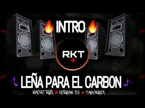 INTRO RKT + LEÑA PARA EL CARBON  -  HERNAN DJ - NACHORMX - TABORMIX