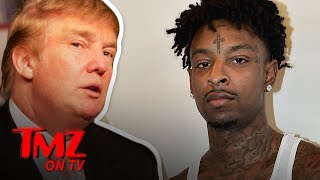 Trump Might Be The Reason 21 Savage Gets Deported   TMZ TV