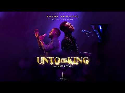 Frank Edwards - Unto The King (LIVE) feat. Pita | Spiritual Music Season (Audio)